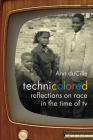 Technicolored: Reflections on Race in the Time of TV (Camera Obscura Book) Cover Image