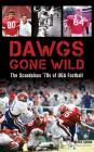 Dawgs Gone Wild: The Scandalous '70s of Uga Football Cover Image