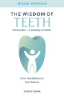 The Wisdom of Teeth: Dentosophy, a Gateway to Health: From Oral Balance to Total Balance Cover Image