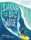 Sarah and the Big Wave: The True Story of the First Woman to Surf Mavericks Cover Image