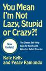You Mean I'm Not Lazy, Stupid or Crazy?!: The Classic Self-Help Book for Adults with Attention Deficit Disorder Cover Image
