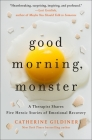 Good Morning, Monster: A Therapist Shares Five Heroic Stories of Emotional Recovery Cover Image