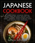 Japanese Cookbook: A traditional Japanese cuisine book that includes recipes like ramen, sushi, noodles and much more. Japanese home cook Cover Image