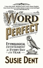 Word Perfect: Etymological Entertainment For Every Day of the Year Cover Image