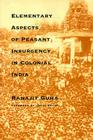 Elementary Aspects of Peasant Insurgency in Colonial India Cover Image