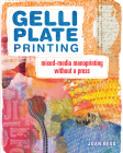 Gelli Plate Printing: Mixed-Media Monoprinting Without a Press Cover Image