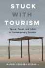 Stuck with Tourism: Space, Power, and Labor in Contemporary Yucatan Cover Image