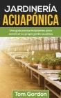 Jardinería Acuapónica: Una guía para principiantes para construir su propio jardín acuático Cover Image