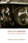 Affirmative Reaction: New Formations of White Masculinity (New Americanists) Cover Image