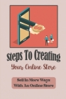 Steps To Creating Your Online Store: Sell In More Ways With An Online Store: Drive Free Traffic Via Facebook Cover Image