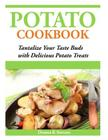 Potato Cookbook: Tantalize Your Taste Buds with Delicious Potato Treats Cover Image