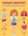 Human Anatomy Coloring Book For Kids: Human Body coloring book for Kids, Boys, Girls and Medical Students (Kids Activity Books) Cover Image