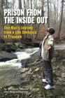 Prison From The Inside Out: One Man's Journey From A Life Sentence to Freedom Cover Image