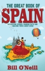 The Great Book of Spain: Interesting Stories, Spanish History & Random Facts About Spain Cover Image