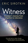 Witness: A Lawyer's Journey from Litigation to Liberation, with a Little Help from Nelson Mandela, Archbishop Desmond Tutu, the Cover Image
