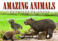 Amazing Animals: That Like to Nurse (Family and World Health) Cover Image