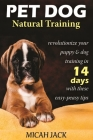 Pet Dog Natural Training: Revolutionize Your Puppy & Dog Training in 14 Days with these easy-peasy Tips Cover Image
