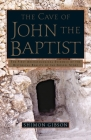 The Cave of John the Baptist: The First Archaeological Evidence of the Historical Reality of the Gospel Story Cover Image