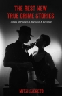 The Best New True Crime Stories: Crimes of Passion, Obsession & Revenge Cover Image