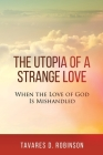 The Utopia of a Strange Love: When the Love of God is Mishandled Cover Image