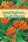 Great Natives for Tough Places (Brooklyn Botanic Garden All-Region Guides) Cover Image
