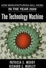 The Technology Machine: How Manufacturing Will Work in the Year 2020 Cover Image