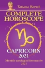 Complete Horoscope CAPRICORN 2021: Monthly Astrological Forecasts for 2021 Cover Image