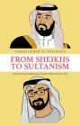 From Sheikhs to Sultanism: Statecraft and Authority in Saudi Arabia and the Uae Cover Image