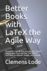 Better Books with LaTeX the Agile Way: Streamline Your Writing Process and Connect with Readers from Day One. Self-Publish Your Book on Amazon, Google Cover Image