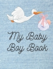 My Baby Boy Book: Baby log book for newborns is a perfect gift for a new mother. Ideal for new parents or nannies. (110 Pages 8.5 x11 ba Cover Image