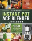 The Ultimate Instant Pot Ace Blender Cookbook: 550 Quick and Healthy Instant Pot Ace Blender Recipes to Lose Weight Fast and Feel Years Younger Cover Image