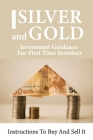 Silver And Gold Investment Guidance For First Time Investors: Instructions To Buy And Sell It: Irs Reporting Requirements Cover Image