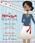 The Mocha Manual to Military Life: A Savvy Guide for Wives, Girlfriends, and Female Service Members Cover Image