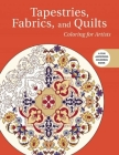 Tapestries, Fabrics, and Quilts: Coloring for Artists (Creative Stress Relieving Adult Coloring) Cover Image