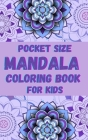 Pocket size Mandala Coloring Book for Kids: Fun, Easy and Relaxing Mandalas for Boys, Girls and Beginners Ι Coloring Pages for Stress Relief and Cover Image