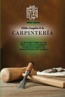 El libro Completo de la Carpintería: Un Recorrido Completo por las Mejores Técnicas, Herramientas, Precauciones de Seguridad y Consejos para Empezar s Cover Image