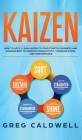 Kaizen: How to Apply Lean Kaizen to Your Startup Business and Management to Improve Productivity, Communication, and Performan Cover Image
