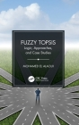 Fuzzy Topsis: Logic, Approaches, and Case Studies Cover Image