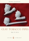 Clay Tobacco Pipes (Shire Library) Cover Image