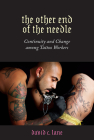 The Other End of the Needle: Continuity and Change among Tattoo Workers (Inequality at Work: Perspectives on Race, Gender, Class, and Labor) Cover Image
