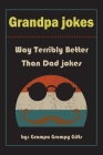 Grandpa Jokes: Way terribly Better Than Dad Jokes, Funny Grandfather Gift For Birthday, Father's Day. Cover Image