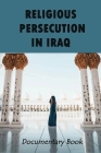 Religious Persecution In Iraq: Documentary Book: Iraq Ancient History Cover Image
