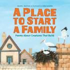 A Place to Start a Family: Poems About Creatures That Build Cover Image