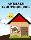 Animals For Toddlers: Coloring Pages with Funny Animals, Adorable and Hilarious Scenes from variety pets and animal images Cover Image