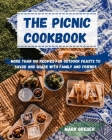 The PICNIC cookbook: More Than 100 Recipes For Outdoor Feasts To Savor And Share With Family And Friends Cover Image