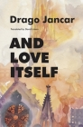 And Love Itself (Slovenian Literature) Cover Image