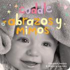 Cuddle/Abrazos y mimos: A board book about snuggling/Un libro de cartón sobre afectos y sentimientos (Happy Healthy Baby®) Cover Image