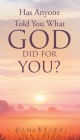 Has Anyone Told You What God Did for You? Cover Image
