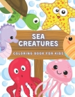 Sea Creatures Coloring Book For Kids: Ocean Animals And Underwater Life (Fish, Jellyfish, Octopus, Turtle), Simple Picture For Todllers, Aged 3+ Cover Image