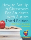 How to Set Up a Classroom For Students with Autism Third Edition: A Manual for Teachers, Para-professionals and Administrators From AutismClassroom.co Cover Image